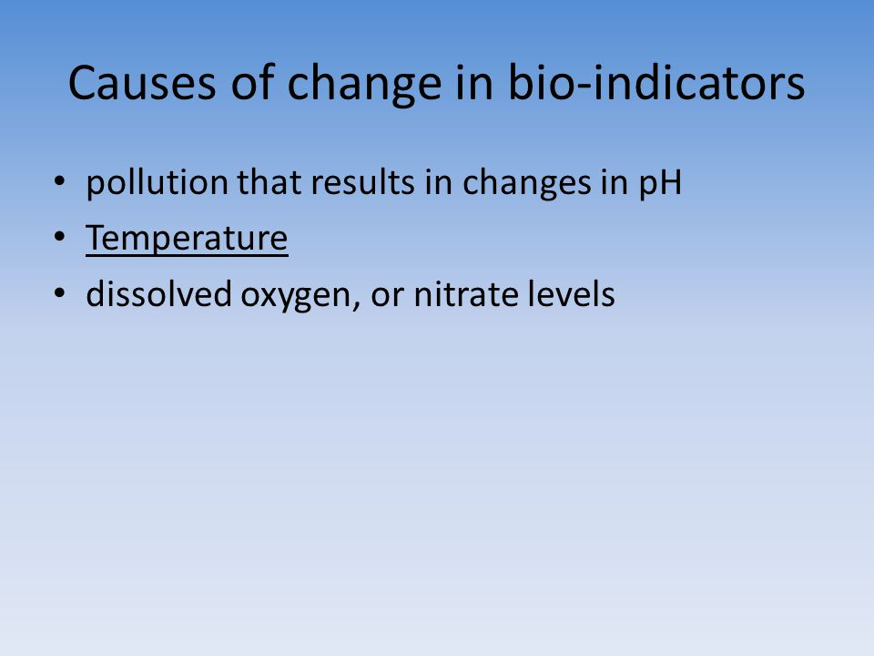 Causes of change in bio-indicators