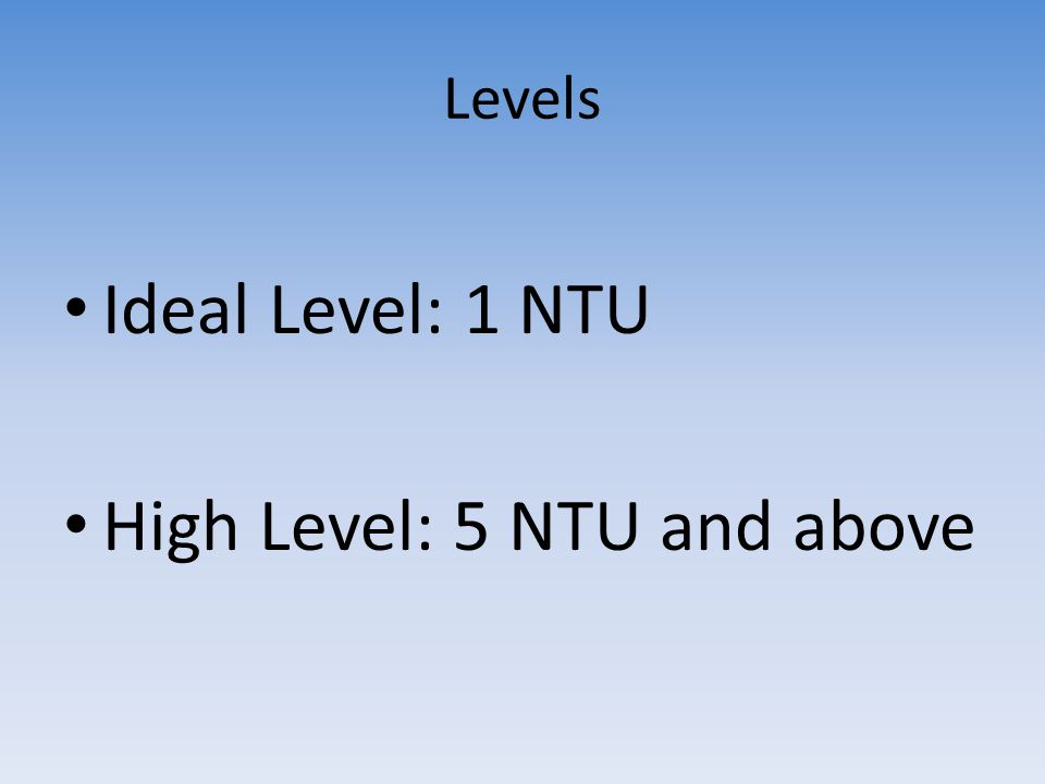 High Level: 5 NTU and above