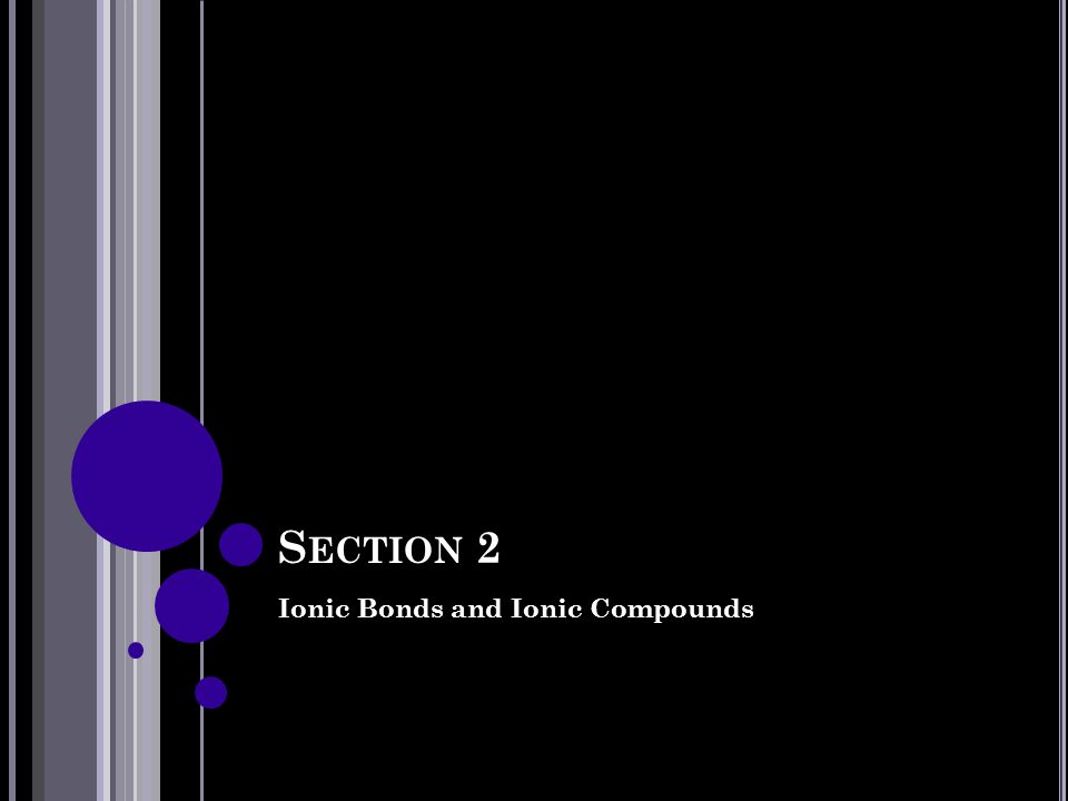 Section 2 Ionic Bonds and Ionic Compounds