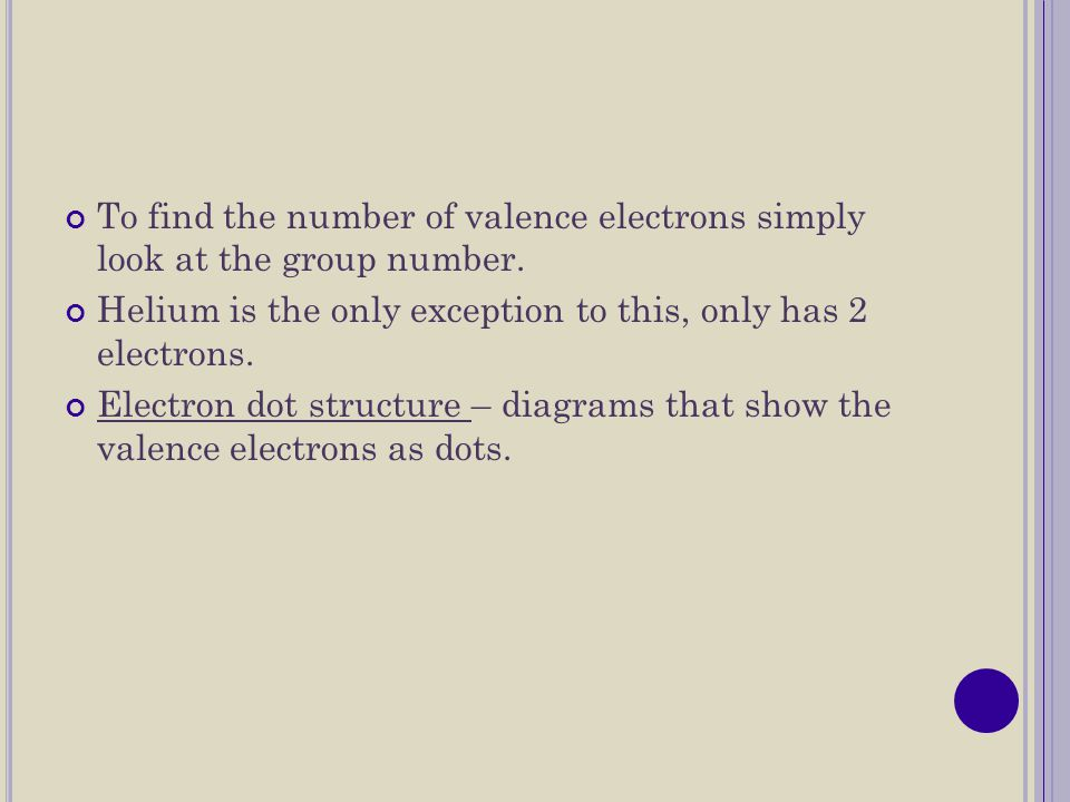 To find the number of valence electrons simply look at the group number.