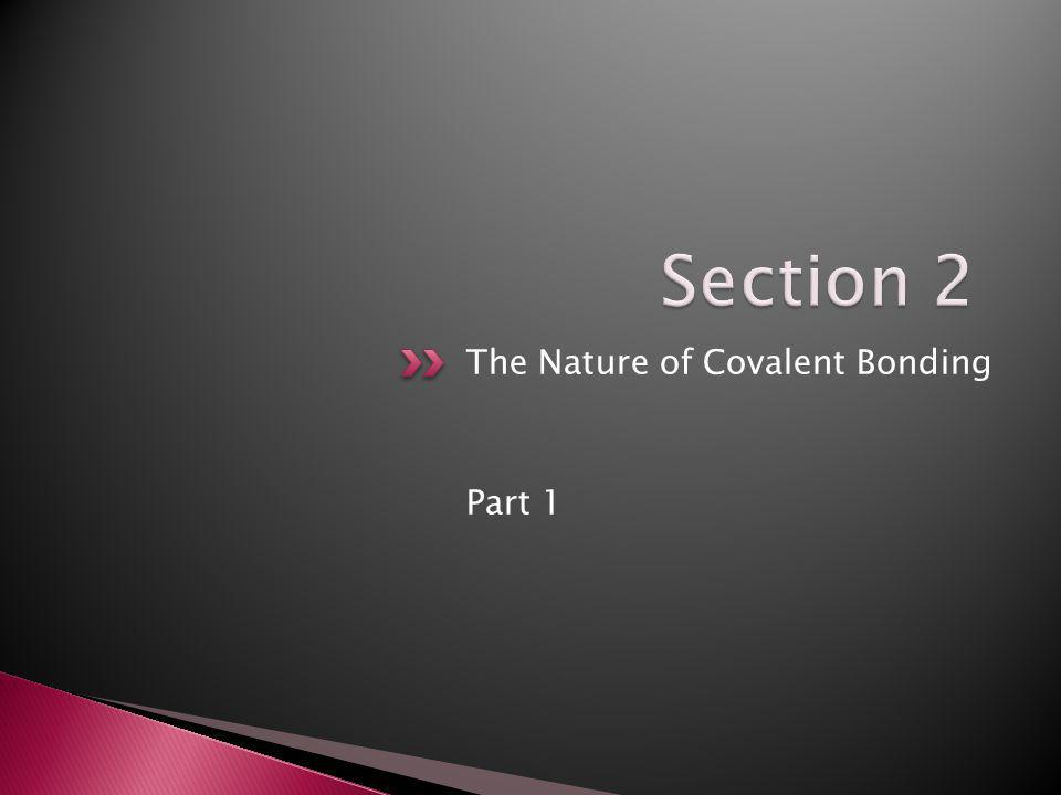 Section 2 The Nature of Covalent Bonding Part 1