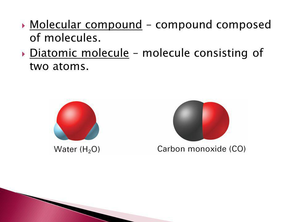 Molecular compound – compound composed of molecules.