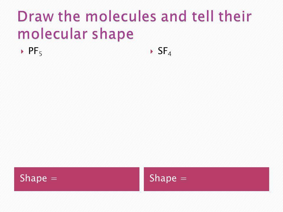 Draw the molecules and tell their molecular shape