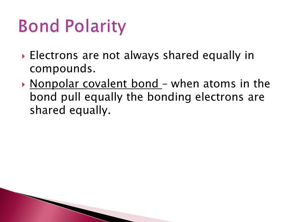 Bond Polarity Electrons are not always shared equally in compounds.