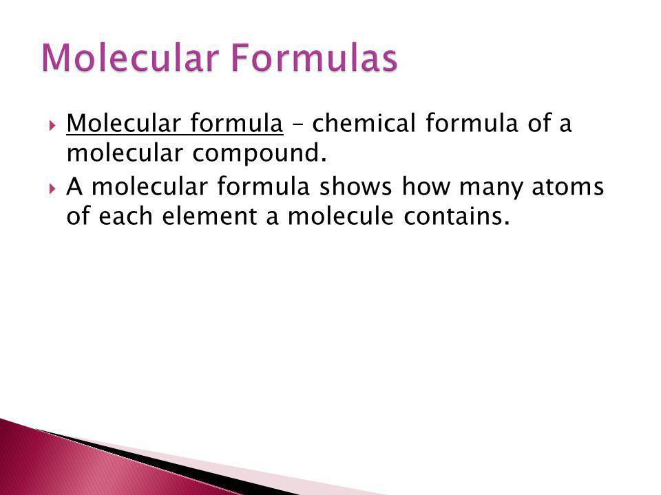 Molecular Formulas Molecular formula – chemical formula of a molecular compound.