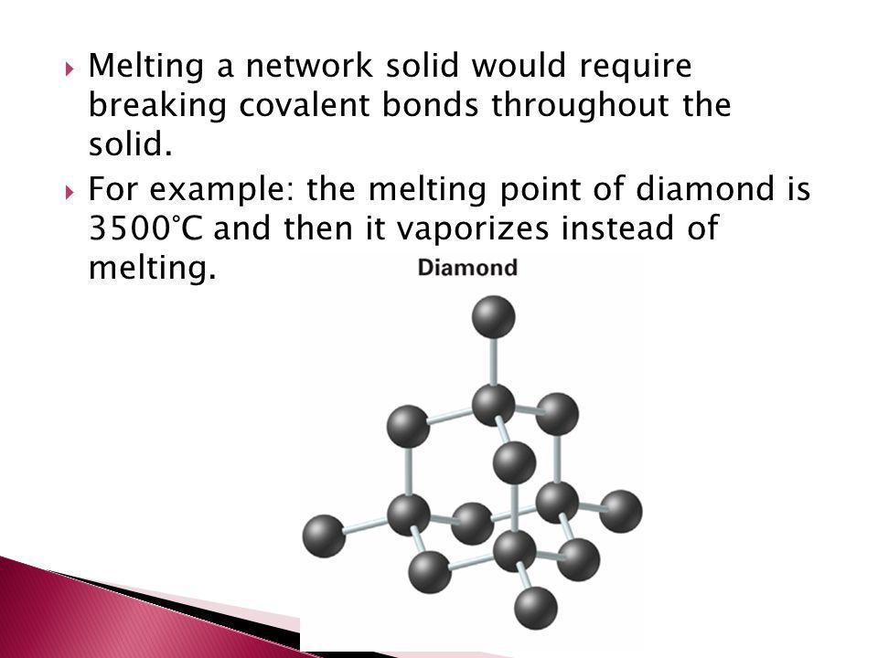 Melting a network solid would require breaking covalent bonds throughout the solid.