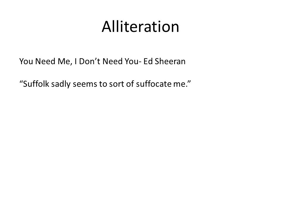 Alliteration You Need Me, I Don't Need You- Ed Sheeran