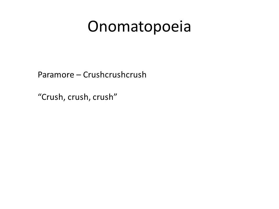 Onomatopoeia Paramore – Crushcrushcrush Crush, crush, crush