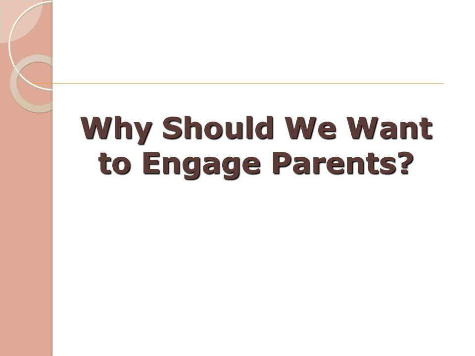 Why Should We Want to Engage Parents