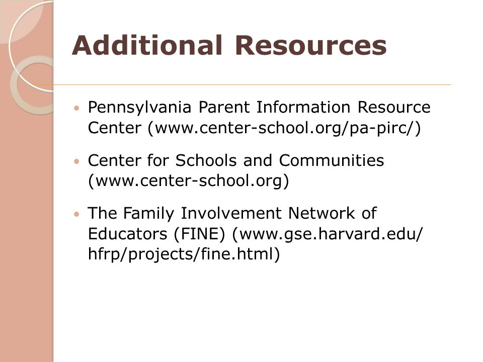 Additional Resources Pennsylvania Parent Information Resource Center (www.center-school.org/pa-pirc/)