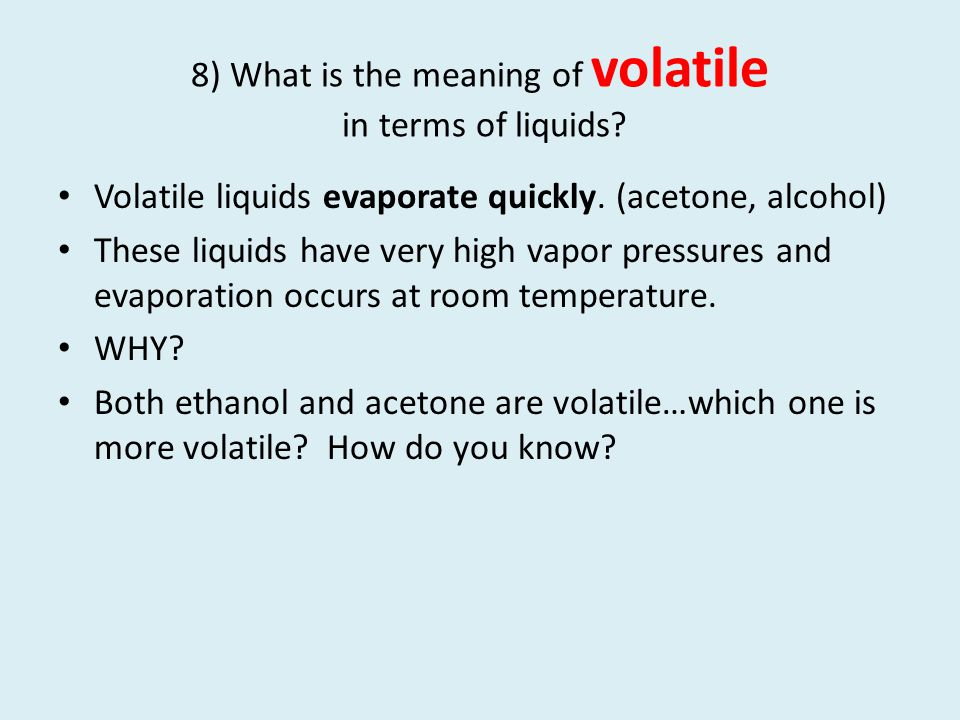 8) What is the meaning of volatile in terms of liquids