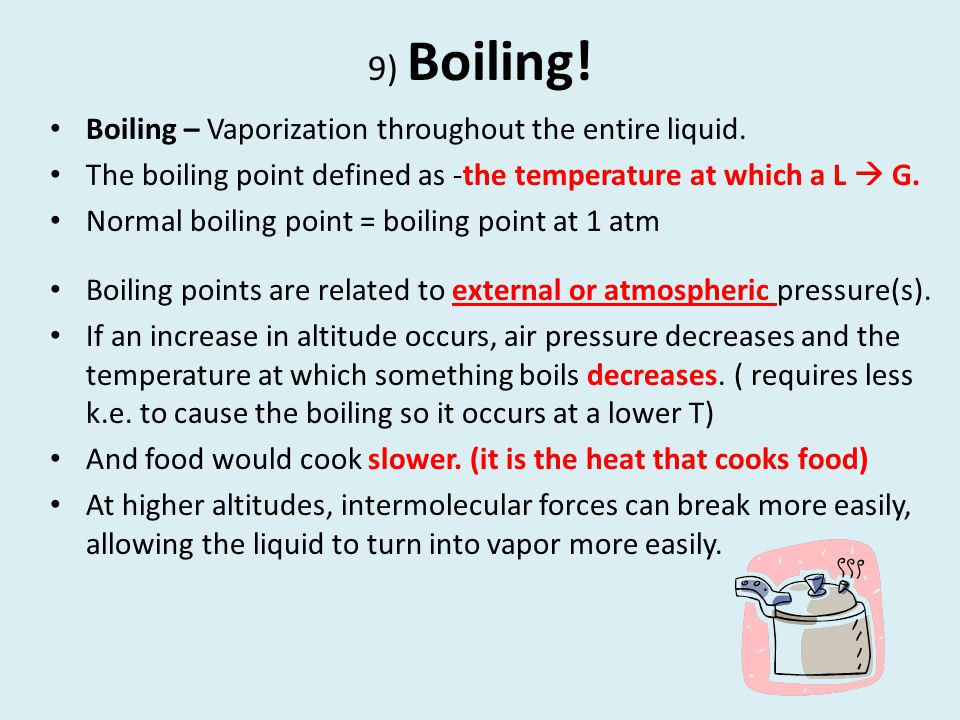 9) Boiling! Boiling – Vaporization throughout the entire liquid.