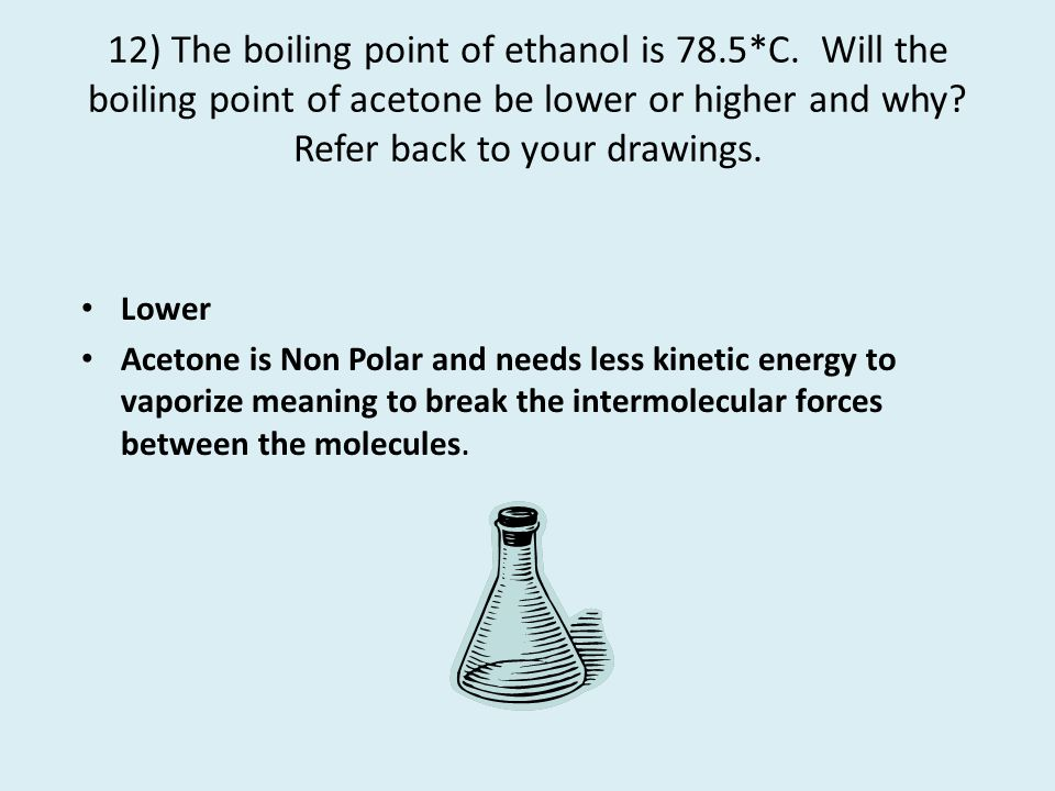 12) The boiling point of ethanol is 78. 5. C