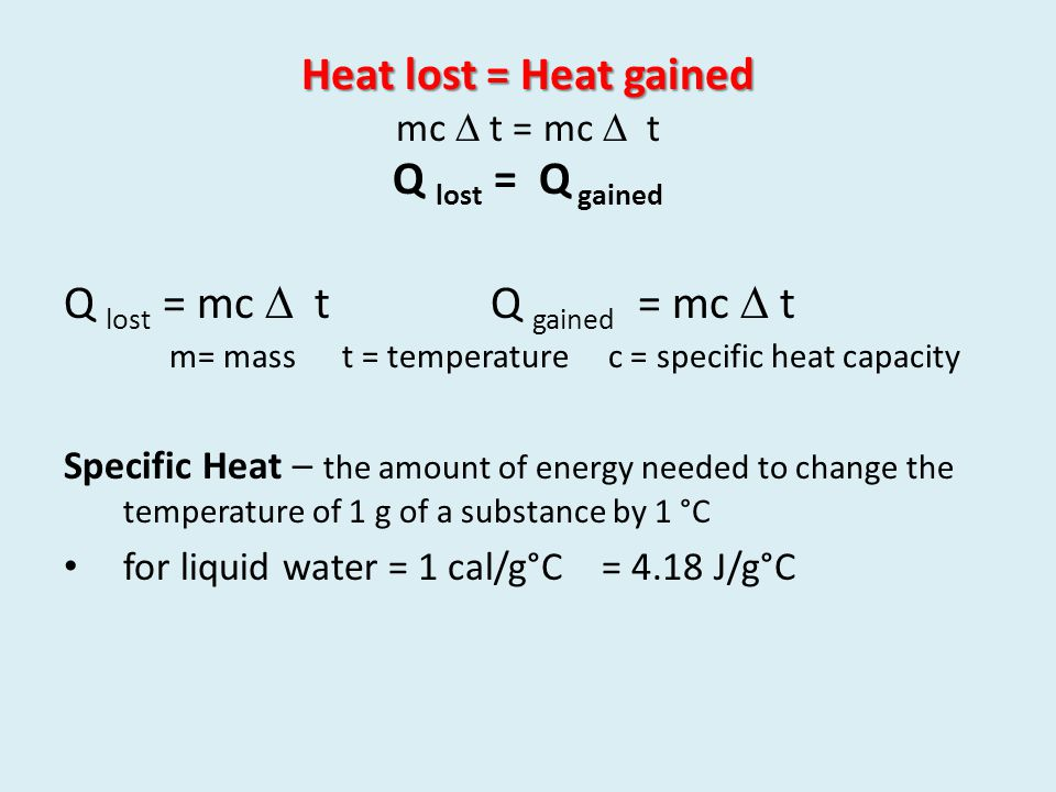 Heat lost = Heat gained mc  t = mc  t