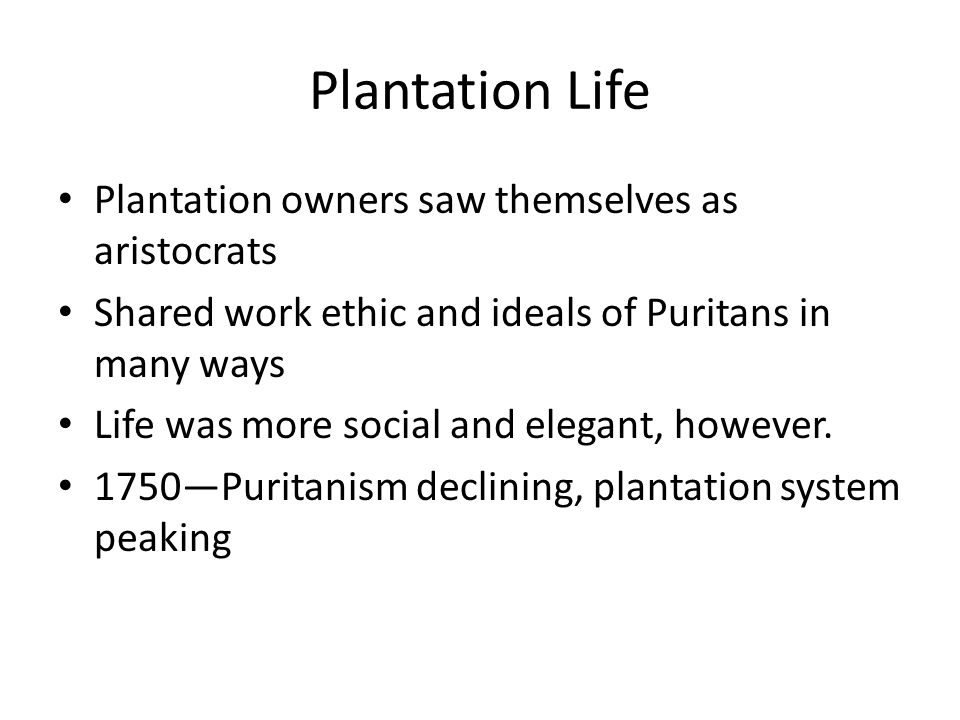 Plantation Life Plantation owners saw themselves as aristocrats