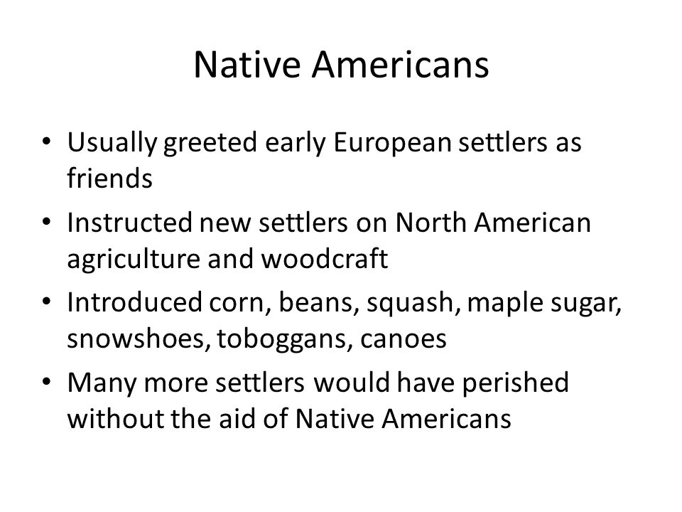 Native Americans Usually greeted early European settlers as friends