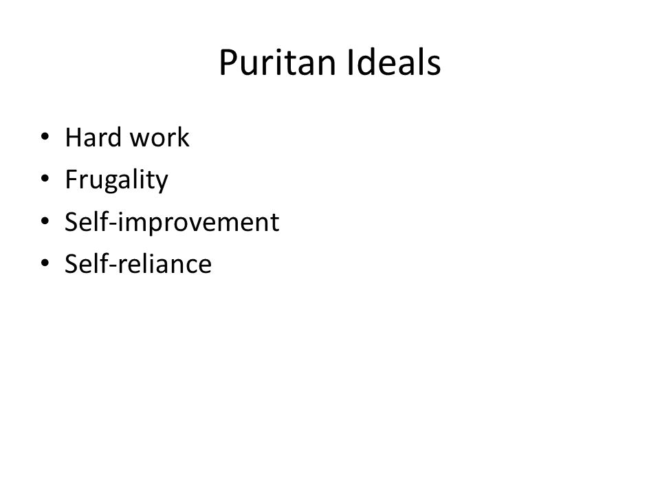 Puritan Ideals Hard work Frugality Self-improvement Self-reliance