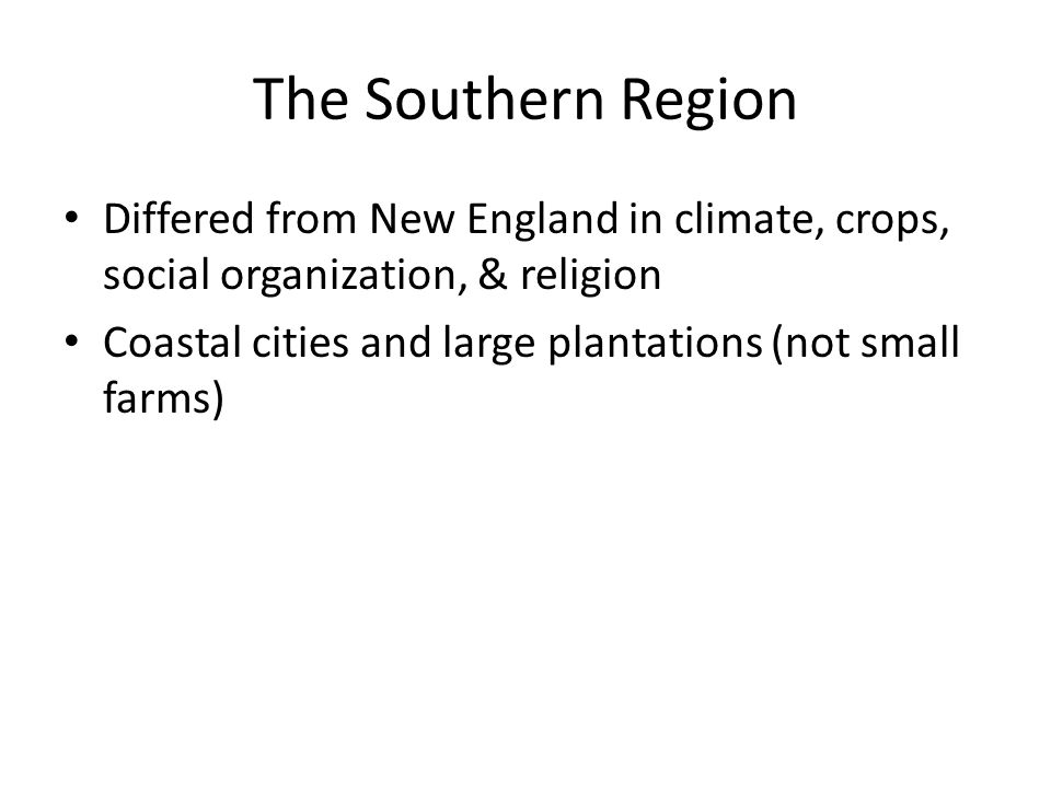 The Southern Region Differed from New England in climate, crops, social organization, & religion.