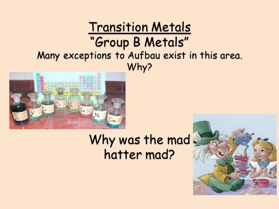 Transition Metals Group B Metals Many exceptions to Aufbau exist in this area.
