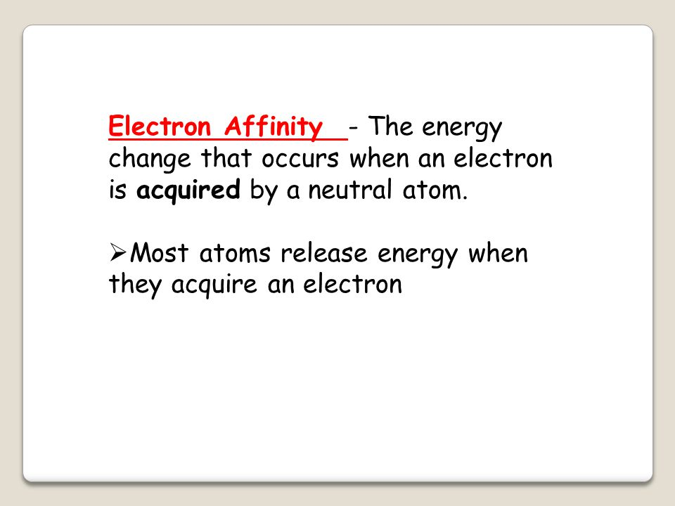 Most atoms release energy when they acquire an electron