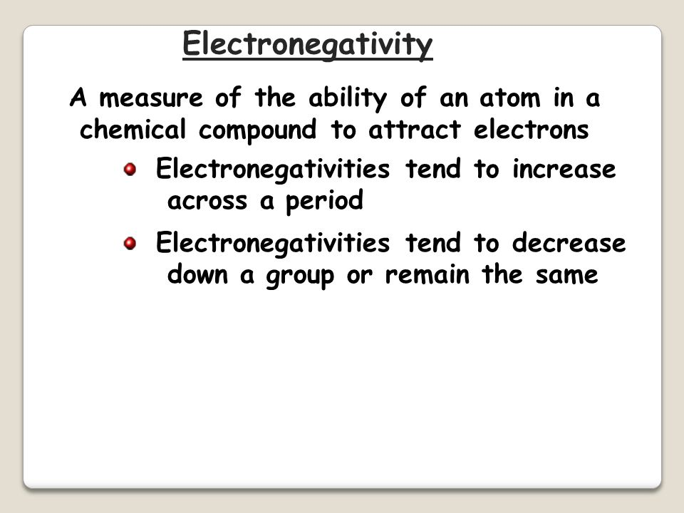 Electronegativity A measure of the ability of an atom in a