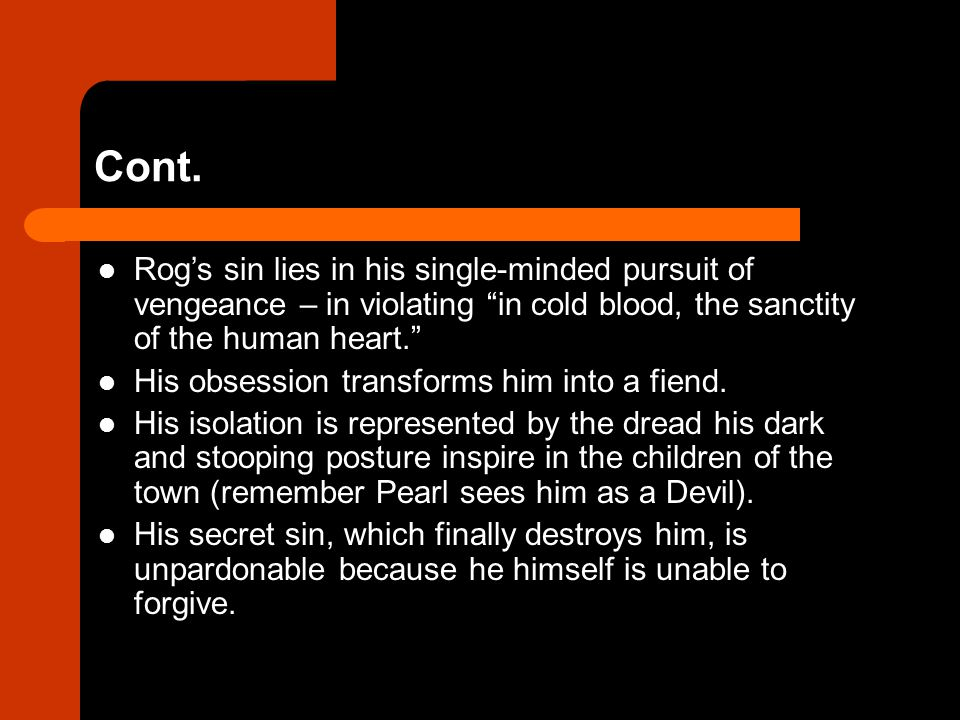 Cont. Rog's sin lies in his single-minded pursuit of vengeance – in violating in cold blood, the sanctity of the human heart.