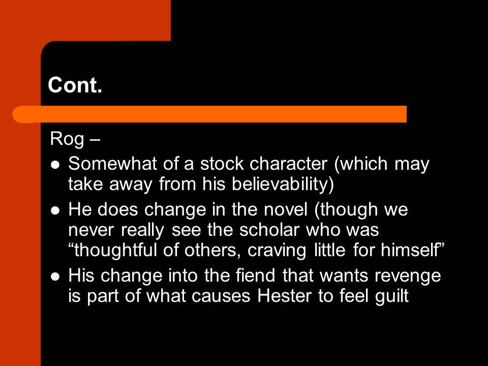 Cont. Rog – Somewhat of a stock character (which may take away from his believability)