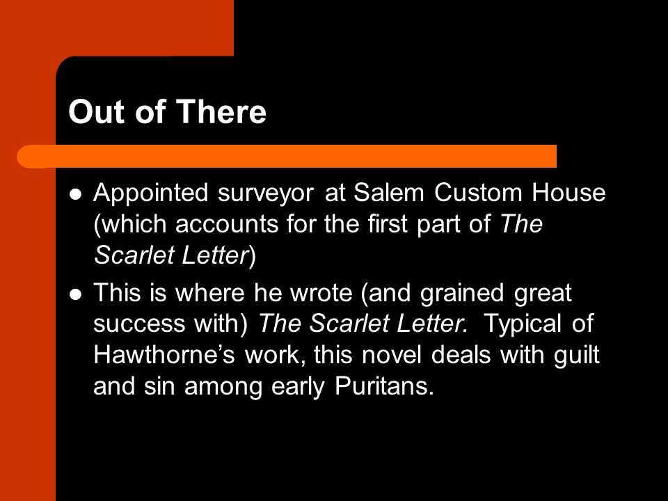 Out of There Appointed surveyor at Salem Custom House (which accounts for the first part of The Scarlet Letter)