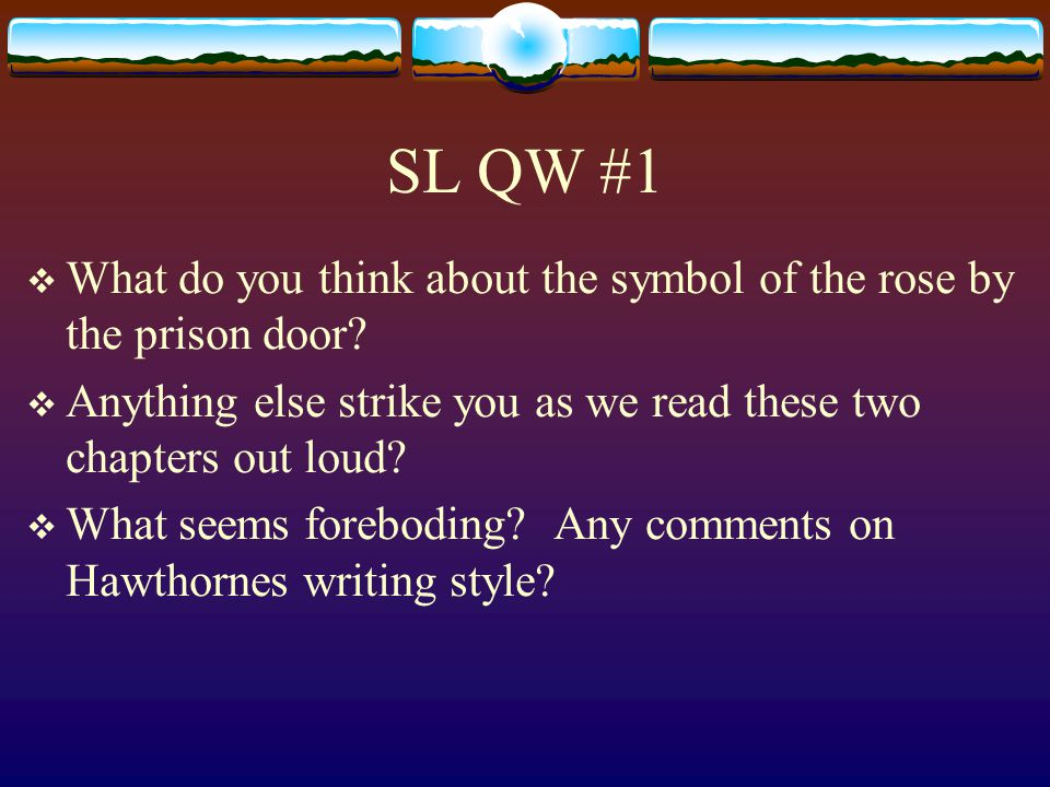SL QW #1 What do you think about the symbol of the rose by the prison door Anything else strike you as we read these two chapters out loud