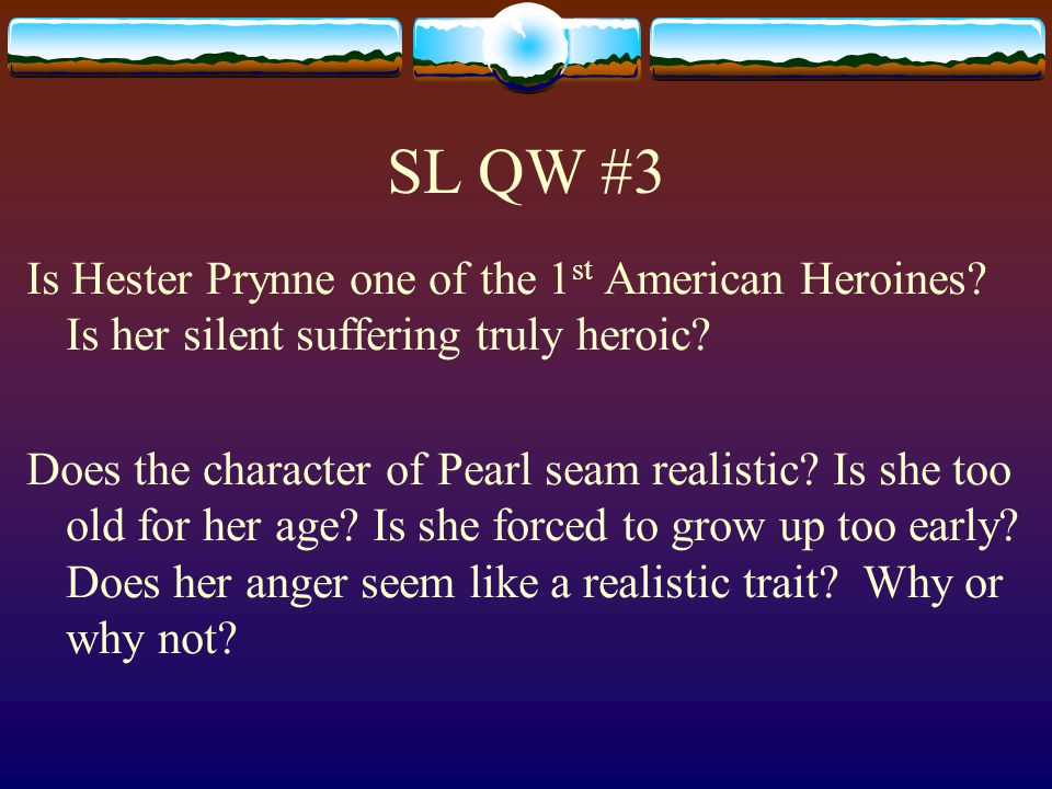 SL QW #3 Is Hester Prynne one of the 1st American Heroines Is her silent suffering truly heroic