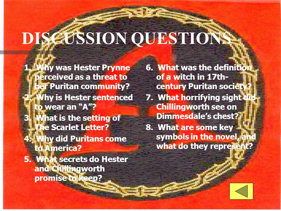 DISCUSSION QUESTIONS 1. Why was Hester Prynne perceived as a threat to her Puritan community 2. Why is Hester sentenced to wear an A