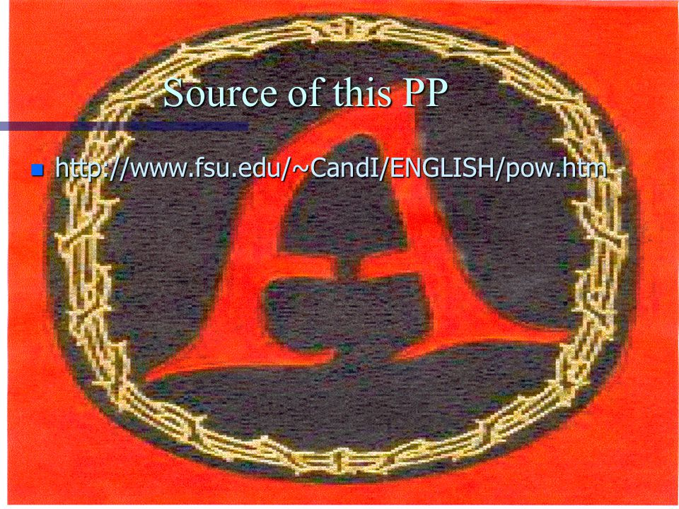 Source of this PP http://www.fsu.edu/~CandI/ENGLISH/pow.htm