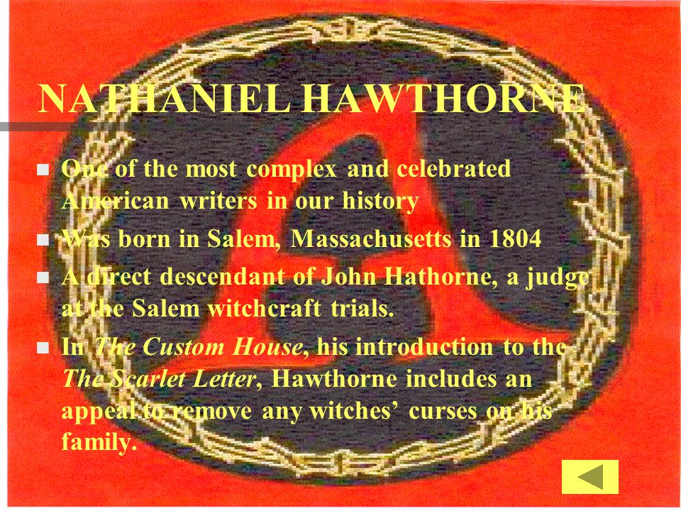 NATHANIEL HAWTHORNE One of the most complex and celebrated American writers in our history. Was born in Salem, Massachusetts in 1804.