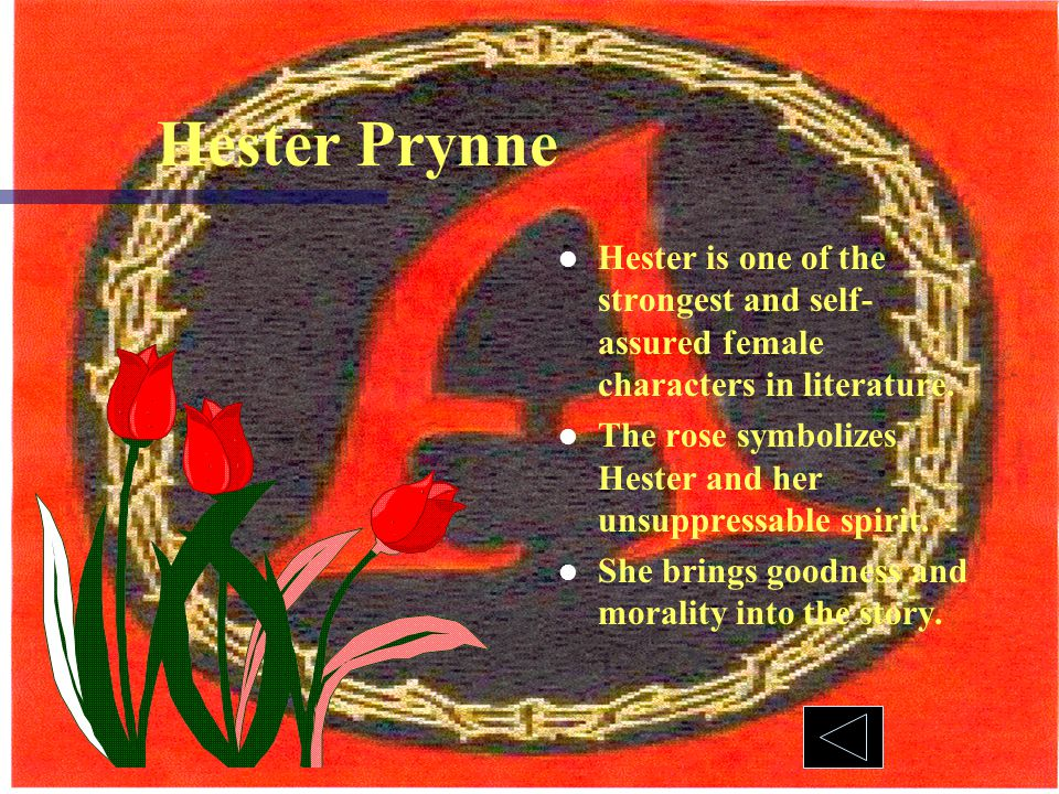 Hester Prynne Hester is one of the strongest and self-assured female characters in literature.