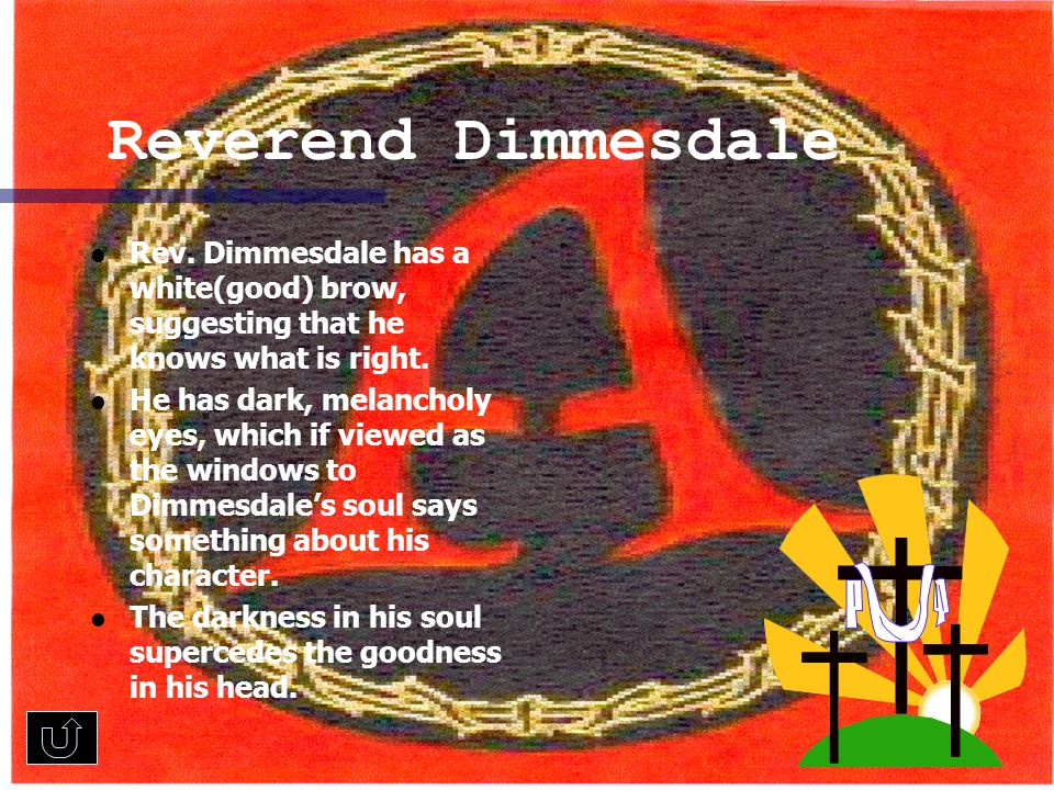 Reverend Dimmesdale Rev. Dimmesdale has a white(good) brow, suggesting that he knows what is right.