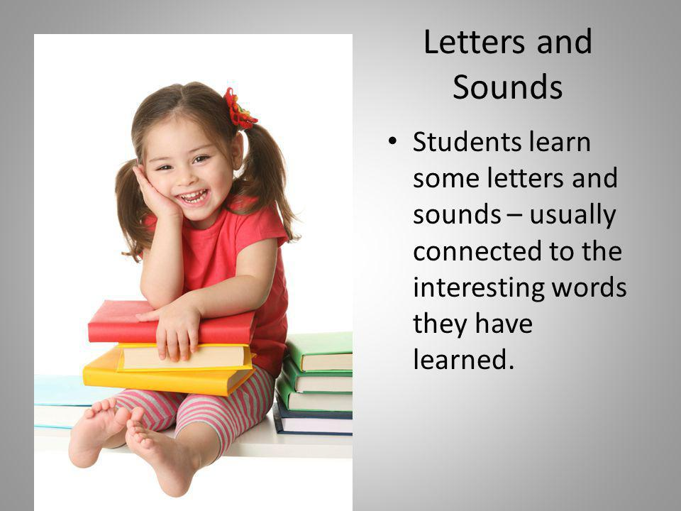 Letters and Sounds Students learn some letters and sounds – usually connected to the interesting words they have learned.