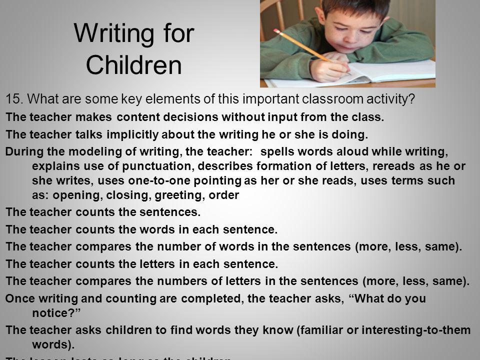 Writing for Children 15. What are some key elements of this important classroom activity