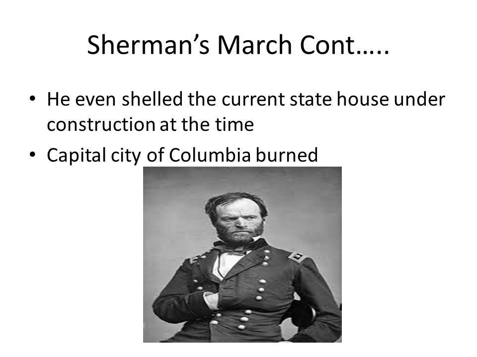 Sherman's March Cont….. He even shelled the current state house under construction at the time.