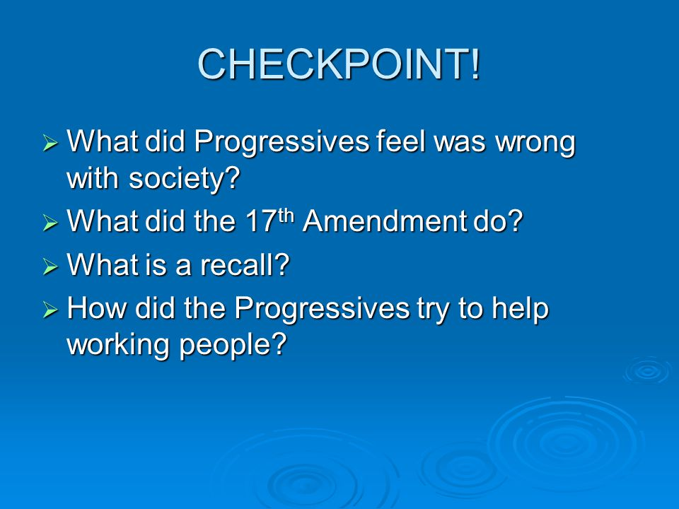 CHECKPOINT! What did Progressives feel was wrong with society