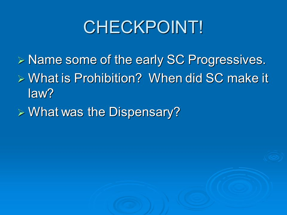 CHECKPOINT! Name some of the early SC Progressives.