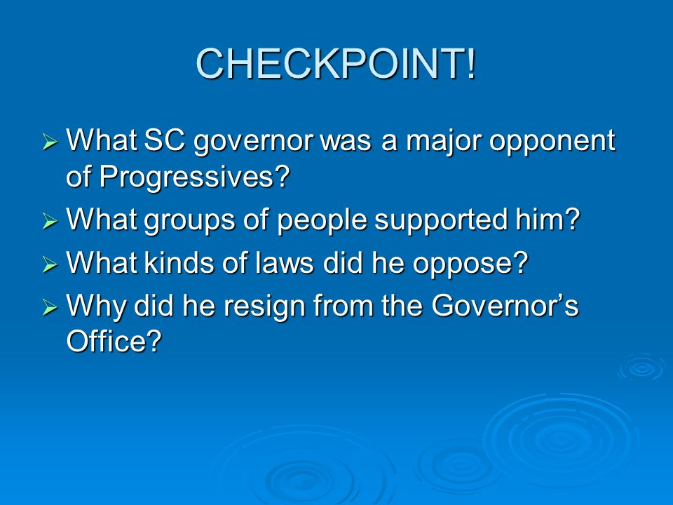 CHECKPOINT! What SC governor was a major opponent of Progressives
