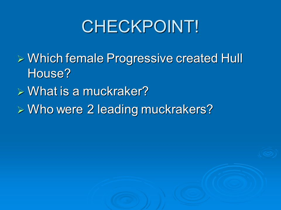 CHECKPOINT! Which female Progressive created Hull House