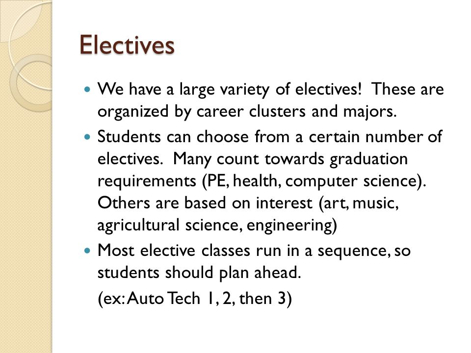 Electives We have a large variety of electives! These are organized by career clusters and majors.