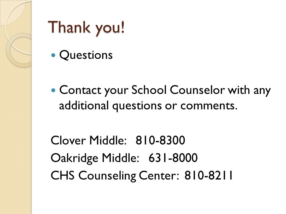 Thank you! Questions. Contact your School Counselor with any additional questions or comments. Clover Middle: 810-8300.