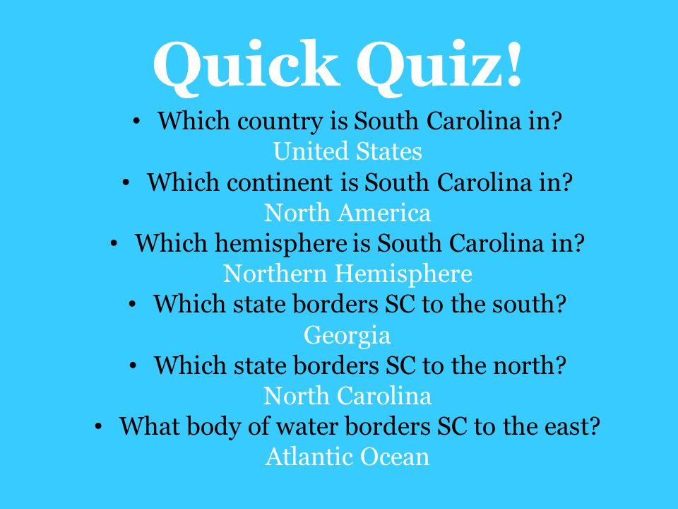 Quick Quiz! Which country is South Carolina in United States