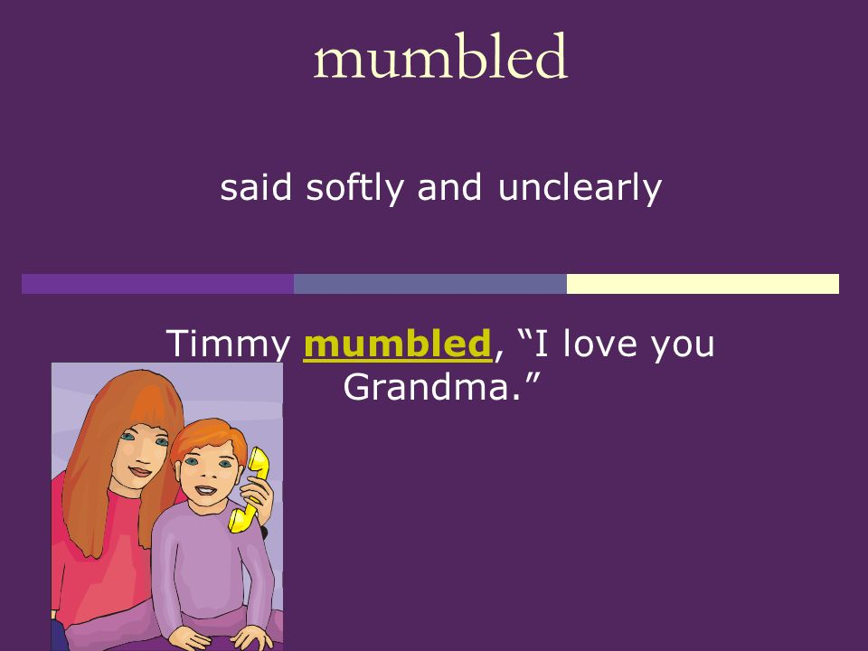 said softly and unclearly Timmy mumbled, I love you Grandma.