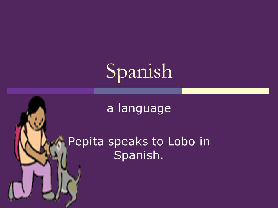 a language Pepita speaks to Lobo in Spanish.