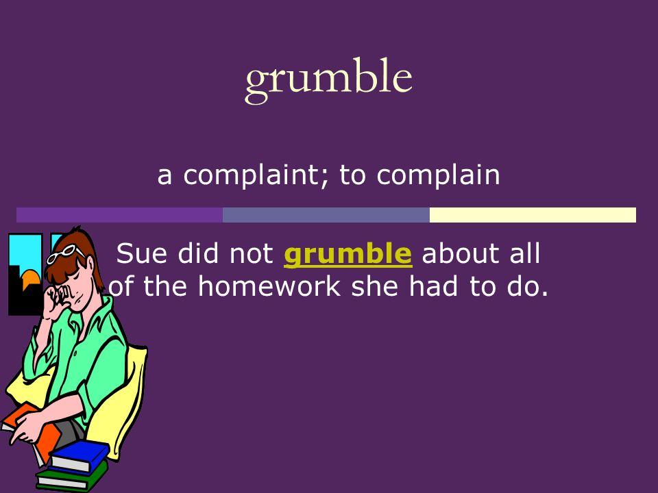 grumble a complaint; to complain