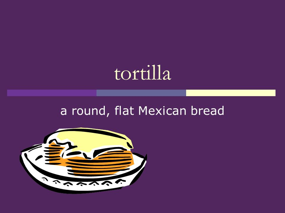 a round, flat Mexican bread