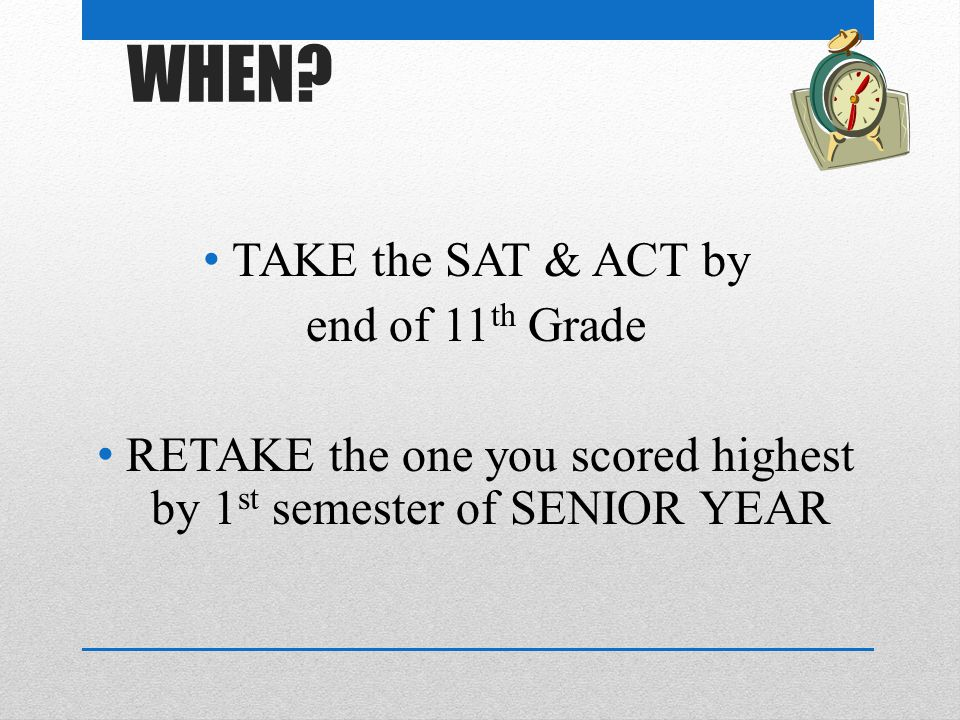 RETAKE the one you scored highest by 1st semester of SENIOR YEAR